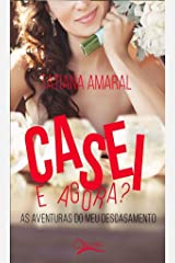 Casei. E agora? : As aventuras do meu descasamento eBook Kindle