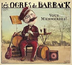 vignette de 'Vous m'emmerdez ! (Ogres de Barback)'
