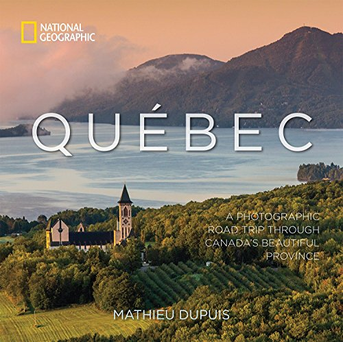 Qu Bec  A Photographic Road Trip Through Canadas Beautiful Province