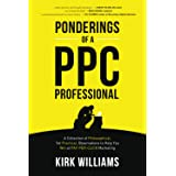 Ponderings of a PPC Professional: A Collection of Philosophical, Yet Practical, Observations to Help You Win at Pay-Per-Click