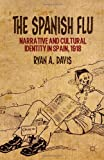 The Spanish Flu: Narrative and Cultural Identity in Spain, 1918, Ryan A. Davis, 1137339209
