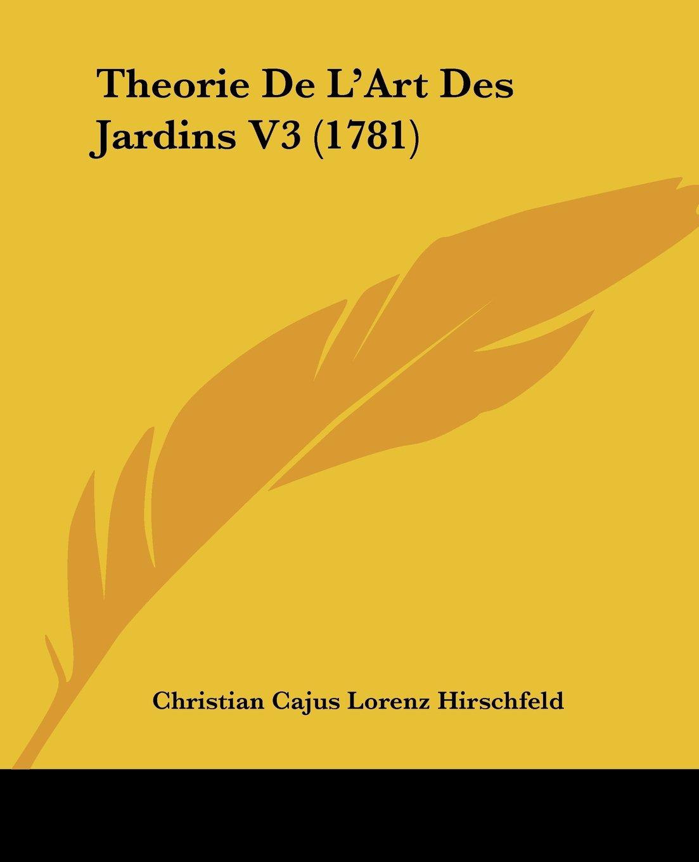 Download Theorie De L'Art Des Jardins V3 (1781) (French Edition) PDF