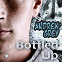 Bottled Up: A Gay Romance Story Audiobook by Andrew Grey Narrated by Jeremy Klavens