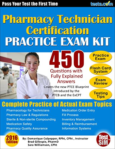 (Pharmacy Technician Practice Exam Kit: 450 Questions with Fully Explained Answers - Pass the PTCE or ExCPT)