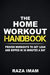 The Home Workout Handbook: Proven Workouts to Get Lean and Ripped in 30 Minutes a Day Paperback