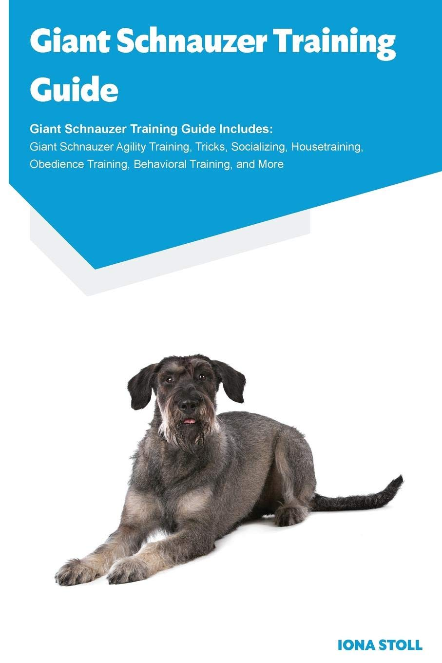 Giant-Schnauzer-Training-Guide-Giant-Schnauzer-Training-Guide-Includes-Giant-Schnauzer-Agility-Training-Tricks-Socializing-Housetraining-Obedience-Training-Behavioral-Training-and-More