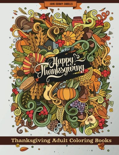 Thanksgiving Adult Coloring Books: Thanksgiving Holiday Coloring Pages Featuring Turkeys, Fall Coloring Pages, and Stress Relieving Autumn Coloring Pages -