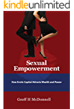 Sexual Empowerment: How Erotic Capital Attracts Wealth And Power (English Edition)