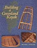 Building a Greenland Kayak, Mark Starr, 091337296X