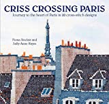 img - for Criss-Crossing Paris: Journey to the heart of Paris in 20 cross-stitch designs book / textbook / text book