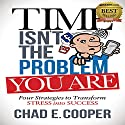 Time Isn't the Problem, You Are: Four Strategies to Transform Stress into Success Audiobook by Chad E. Cooper Narrated by Jay Cruz