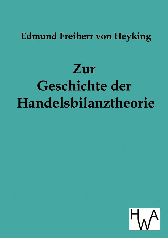 Zur Geschichte der Handelsbilanztheorie Taschenbuch – 1. Juli 2011 Edmund von Heyking Salzwasser Verlag 3863830180 Wirtschaft / Allgemeines