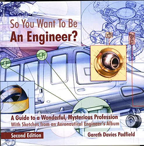 So You Want to be an Engineer: A Guide to a Wonderful, Mysterious Profession; with Sketches from an Aeronautical Engineer's Album (So You Want To Be An Engineer)