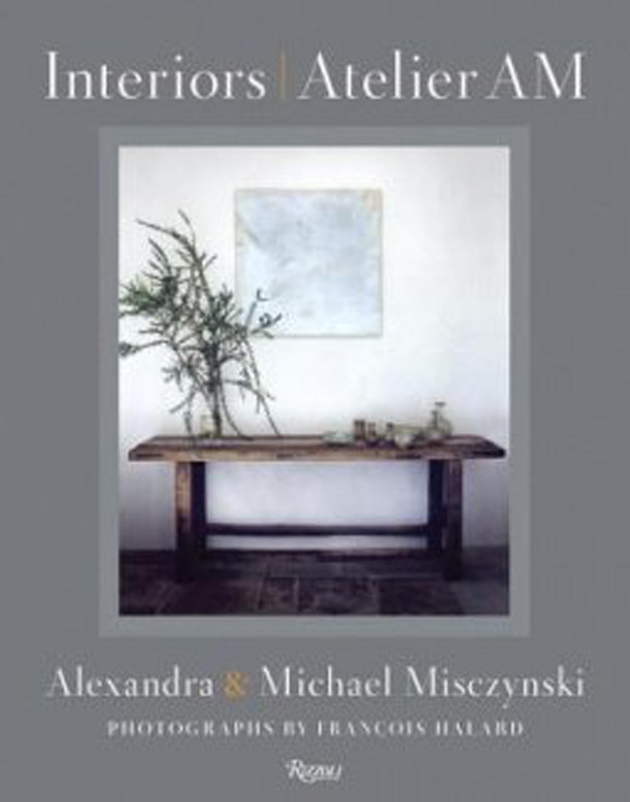 Interiors Atelier AM Alexandra Misczynski Michael Mayer Rus Franois Halard Axel Vervoordt 9780847838509 Amazon Books