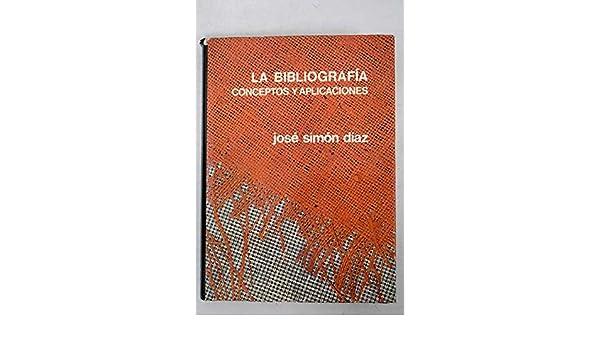 La bibliografía: conceptos y aplicaciones: José Simón Díaz: Amazon.com: Books
