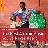 The Rough Guide to the Best African Music You've Never Heard