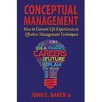 Conceptual Management: How to Convert Life Experiences to Effective Management Techniques