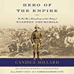 Hero of the Empire: The Boer War, a Daring Escape, and the Making of Winston Churchill | Candice Millard
