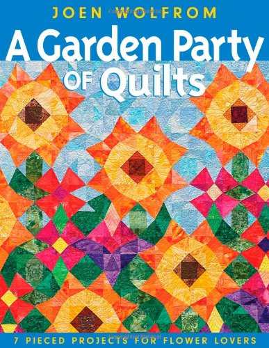 A Garden Party of Quilts: 7 Pieced Projects for Flower Lovers (Party Quilt Garden)