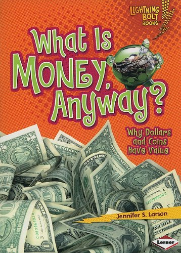 What Is Money, Anyway?: Why Dollars and Coins Have Value (Lightning Bolt Books)