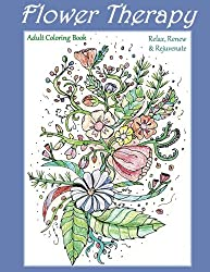 Flower Therapy: Adult Coloring Book: Relax, Renew & Rejuvenate