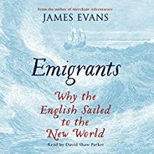 Emigrants: Why the English Sailed to the New World Audiobook by Evans James Narrated by David Shaw Parker