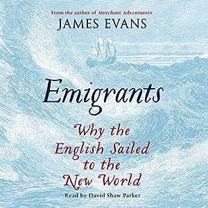 Emigrants: Why the English Sailed to the New World Hörbuch von Evans James Gesprochen von: David Shaw Parker