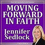 Moving Forward in Faith | Jennifer Sedlock