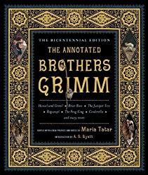 The Annotated Brothers Grimm: The Bicentennial Edition: Bicentennial Edition, Expanded and Updated by Grimm, Jacob, Grimm, Wilhelm, Tatar, Maria, Byatt, A. S. (2012) Hardcover