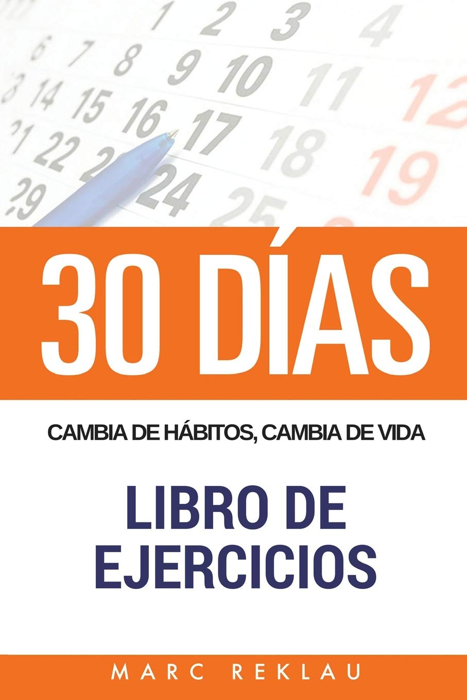 30 DIAS - Cambia de habitos, cambia de vida - Libro de Ejercicios:  Amazon.es: Marc Reklau: Libros