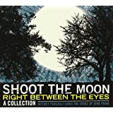 Shoot the Moon Right Between the Eyes: A Collectio