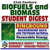 21st Century Biofuels and Biomass Student Digest  Background Data and Textbook Material on Renewable Energy, Department of Energy Biomass Programs  Series on Renewable Energy, Biofuels, Bioenergy, and Biobased Products (Ringbound)