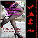 Unexpected Visitors: Group Sex and Surprising Developments - a Tale of Domination, Submission, and Lesbian Sex: Jia the Smoking Lesbian's Reputation, Book 1 | Annjanette Daley