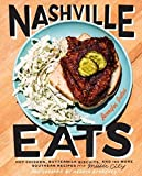 Nashville Eats: Hot Chicken, Buttermilk Biscuits, and 100 More Southern Recipes from Music City
