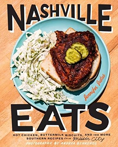 Nashville Eats: Hot Chicken, Buttermilk Biscuits, and 100 More Southern Recipes from Music City by Jennifer Justus
