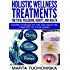 Holistic Wellness Treatments For Total Wellbeing, Beauty, and Health: Pamper Yourself to the Max from the Comfort of Your Home! (Spa, Aromatherapy, Essential Oils Book 2)