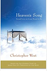 Heaven's Song: Sexual Love As It Was Meant to Be: Based on the Hidden Talks of John Paul II's Theology of the Body Kindle Edition