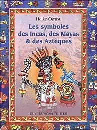 Les Symboles des Incas, des Mayas et des Aztèques par Heike Owusu
