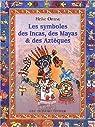 Les Symboles des Incas, des Mayas et des Aztèques par Owusu