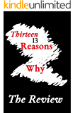 THIRTEEN 13 REASONS WHY: The Review (Of Very Great Personal Interest to ALL Teenagers!)