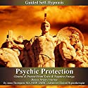 Psychic Protection Guided Self Hypnosis: Cleanse & Protect from Toxic & Negative Energy, Bonus Drum Journey Speech by Anna Thompson Narrated by Anna Thompson