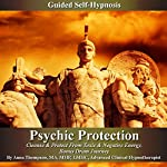 Psychic Protection Guided Self Hypnosis: Cleanse & Protect from Toxic & Negative Energy, Bonus Drum Journey | Anna Thompson