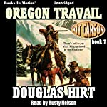 Oregon Travail: Kit Carson, Book 7 | Douglas Hirt