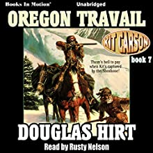Oregon Travail: Kit Carson, Book 7 Audiobook by Douglas Hirt Narrated by Rusty Nelson