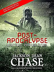 Post-Apocalypse Writers' Phrase Book: Essential Reference for All Authors of Apocalyptic, Post-Apocalyptic, Dystopian, Prepper and Zombie Fiction (Writers' Phrase Books Book 2)