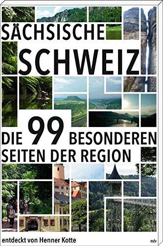 Sächsische Schweiz: Die 99 Besonderheiten der Region