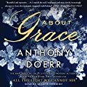 About Grace: A Novel Audiobook by Anthony Doerr Narrated by George Newbern