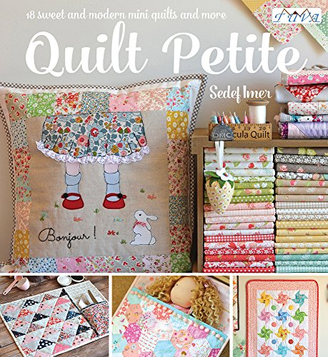 Quilt Petite: 18 Sweet and Modern Mini Quilts and More ()