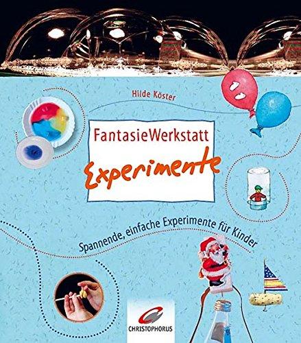 FantasieWerkstatt Experimente: Spannende, einfache Experimente für Kinder