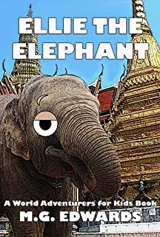 Ellie the Elephant (Illustrated Edition) (World Adventurers for Kids Book 2) by [Edwards, M.G.]